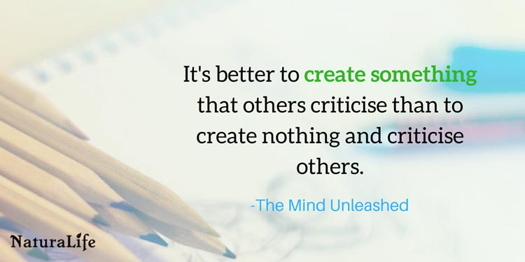 it's better to create something that others criticise than to create nothing and criticise others by The Mind Unleashed